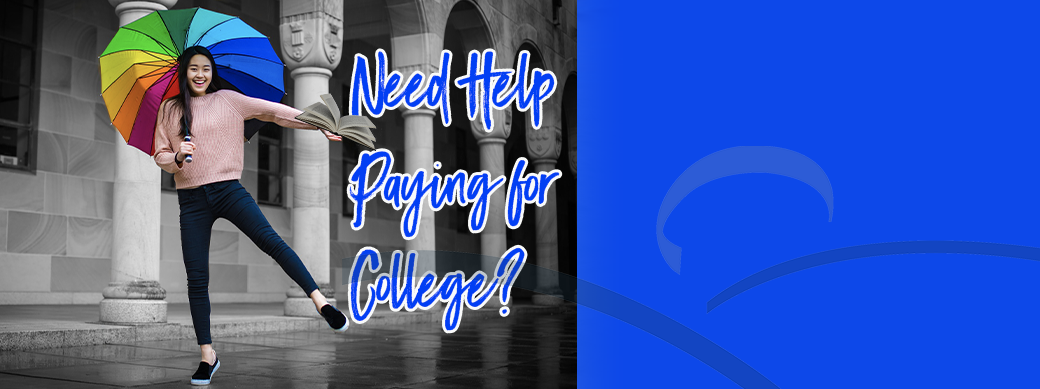 Need Help Paying for College? We've got you covered!